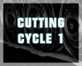 Cutting Cycle 1